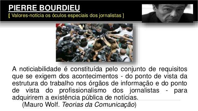 121 A noticiabilidade é constituída pelo conjunto de requisitos que se exigem dos acontecimentos - do ponto de vista da es...