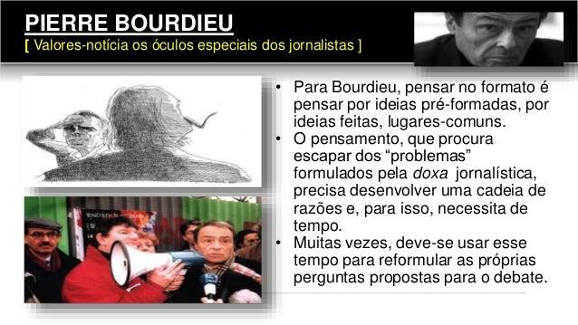 122 • Para Bourdieu, pensar no formato é pensar por ideias pré-formadas, por ideias feitas, lugares-comuns. • O pensamento...