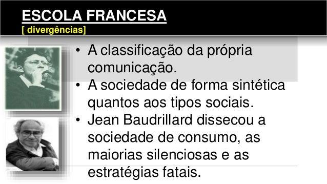 ESCOLA FRANCESA [ divergências] • A classificação da própria comunicação. • A sociedade de forma sintética quantos aos tip...