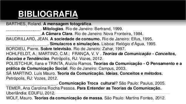 BARTHES, Roland. A mensagem fotográfica. _______________. Mitologias. Rio de Janeiro: Bertrand, 1999. _______________.A Câ...
