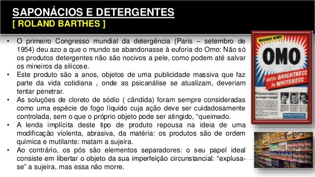 SAPONÁCIOS E DETERGENTES [ ROLAND BARTHES ] • O primeiro Congresso mundial da detergência (Paris – setembro de 1954) deu a...