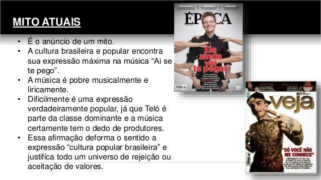 """MITO ATUAIS • É o anúncio de um mito. • A cultura brasileira e popular encontra sua expressão máxima na música """"Ai se te p..."""