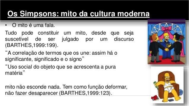 Os Simpsons: mito da cultura moderna • O mito é uma fala. Tudo pode constituir um mito, desde que seja suscetível de ser j...