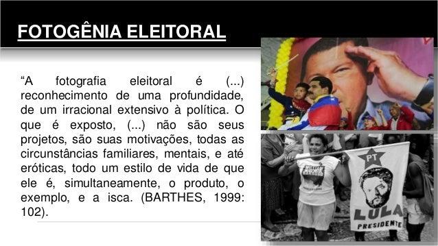 """FOTOGÊNIA ELEITORAL """"A fotografia eleitoral é (...) reconhecimento de uma profundidade, de um irracional extensivo à polít..."""
