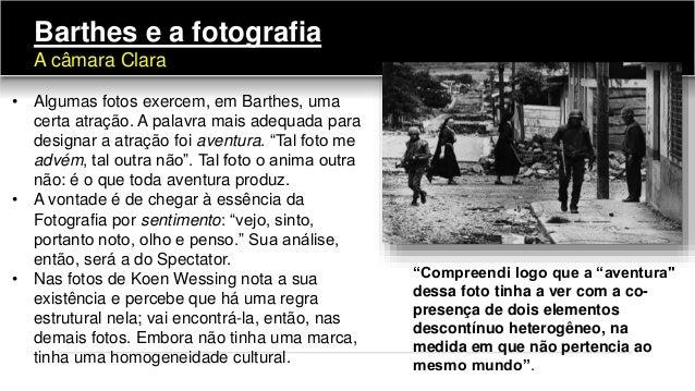 """• Algumas fotos exercem, em Barthes, uma certa atração. A palavra mais adequada para designar a atração foi aventura. """"Tal..."""