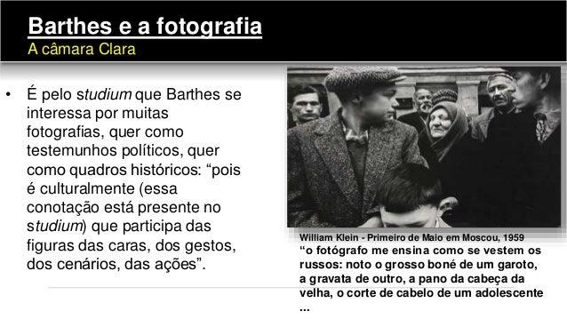 • É pelo studium que Barthes se interessa por muitas fotografias, quer como testemunhos políticos, quer como quadros histó...