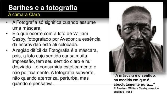 • A Fotografia só significa quando assume uma máscara. • É o que ocorre com a foto de William Casby, fotografado por Avedo...