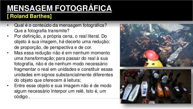 • Qual é o conteúdo da mensagem fotográfica? Que a fotografia transmite? • Por definição, a própria cena, o real literal. ...
