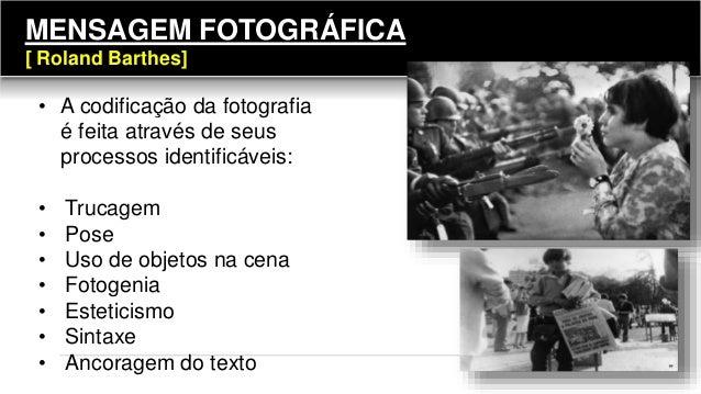 • A codificação da fotografia é feita através de seus processos identificáveis: • Trucagem • Pose • Uso de objetos na cena...