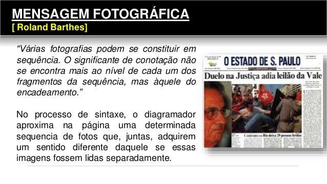 """""""Várias fotografias podem se constituir em sequência. O significante de conotação não se encontra mais ao nível de cada um..."""