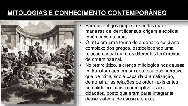 MITOLOGIAS E CONHECIMENTO CONTEMPORÂNEO • Para os antigos gregos, os mitos eram maneiras de identificar sua origem e expli...