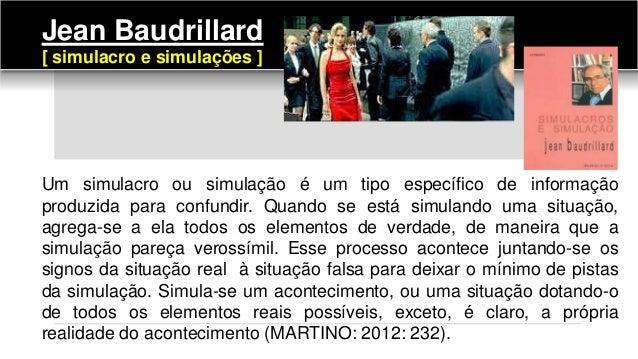 Jean Baudrillard [ simulacro e simulações ] Um simulacro ou simulação é um tipo específico de informação produzida para co...
