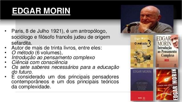 EDGAR MORIN • Paris, 8 de Julho 1921), é um antropólogo, sociólogo e filósofo francês judeu de origem sefardita. • Autor d...