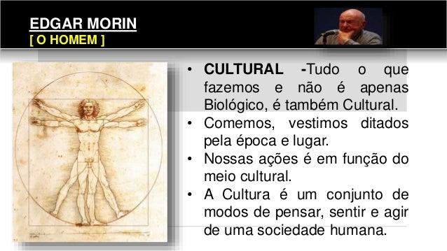 • CULTURAL -Tudo o que fazemos e não é apenas Biológico, é também Cultural. • Comemos, vestimos ditados pela época e lugar...