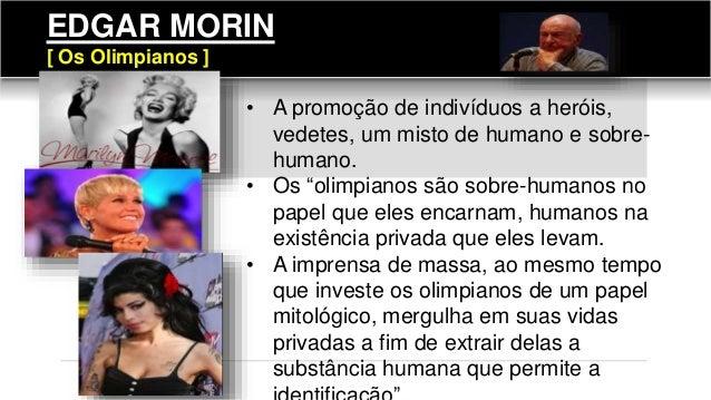 """EDGAR MORIN [ Os Olimpianos ] • A promoção de indivíduos a heróis, vedetes, um misto de humano e sobre- humano. • Os """"olim..."""