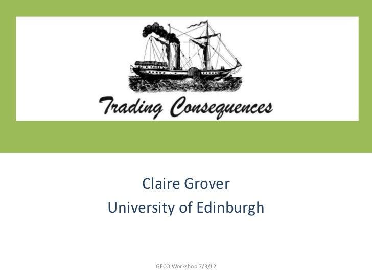 Claire GroverUniversity of Edinburgh       GECO Workshop 7/3/12