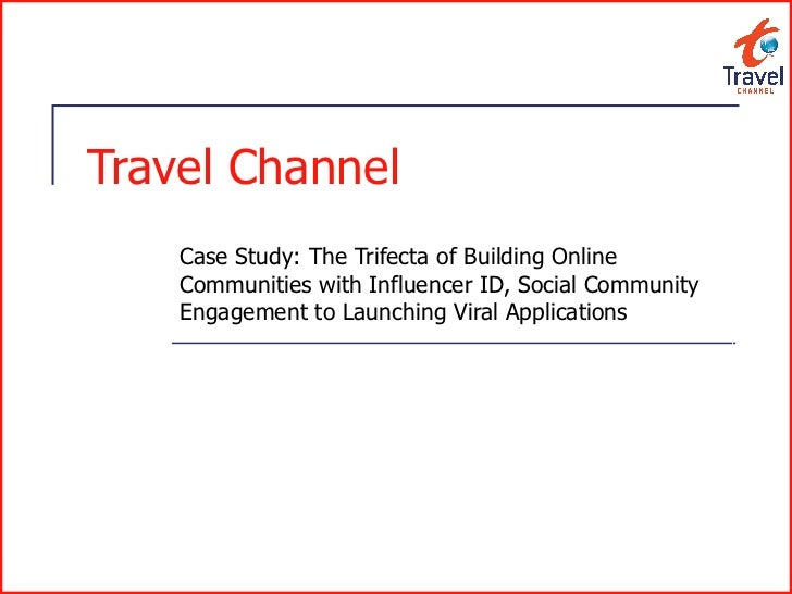 Travel Channel Case Study: The Trifecta of Building Online Communities with Influencer ID, Social Community Engagement to ...
