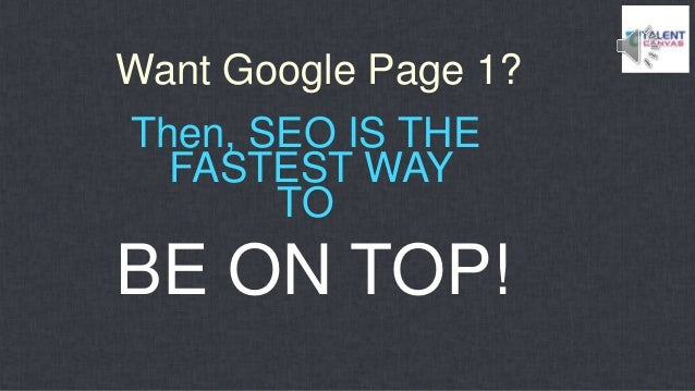 Then, SEO IS THE FASTEST WAY TO Want Google Page 1? BE ON TOP!