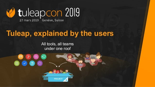 Tuleap, explained by the users All tools, all teams under one roof