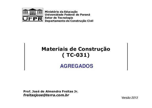 José de A. Freitas Jr. |Materiais Agregados 15:55 de Construção  Ministério da Educação  Universidade Federal do Paraná  S...