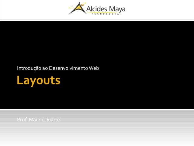 Introdução ao Desenvolvimento Web  Layouts  Prof. Mauro Duarte
