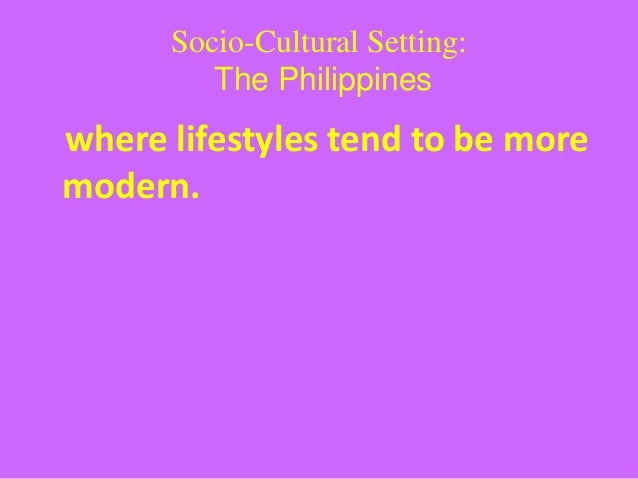 socio cultural forces in the philippines Climate change impacts and the philippines april 2007 the philippines: a climate hotspot climate change impacts and the philippines  •½ of the labor force is.