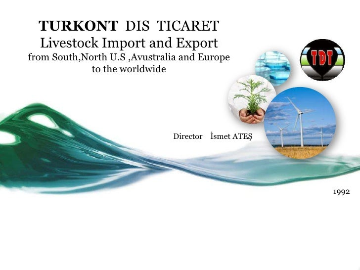 TURKONT DIS TICARET  Livestock Import and Exportfrom South,North U.S ,Avustralia and Europe             to the worldwide  ...