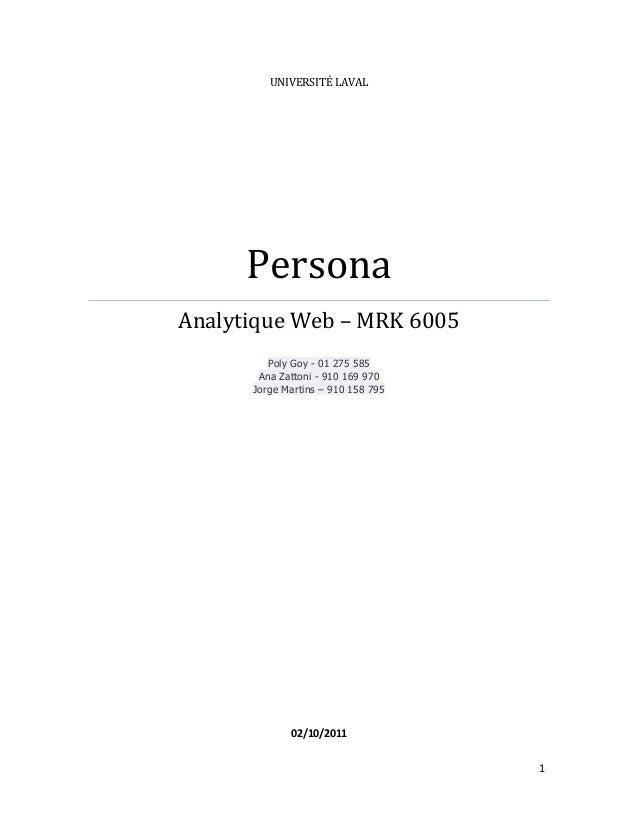 1 UNIVERSITÉ LAVAL Persona Analytique Web – MRK 6005 Poly Goy - 01 275 585 Ana Zattoni - 910 169 970 Jorge Martins – 910 1...