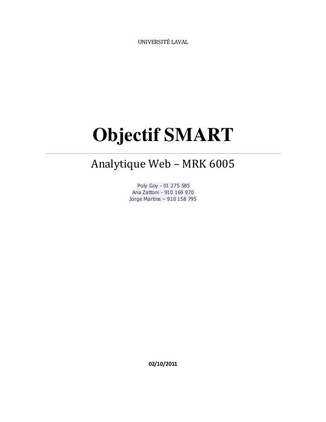 UNIVERSITÉ LAVAL Objectif SMART Analytique Web – MRK 6005 Poly Goy - 01 275 585 Ana Zattoni - 910 169 970 Jorge Martins – ...
