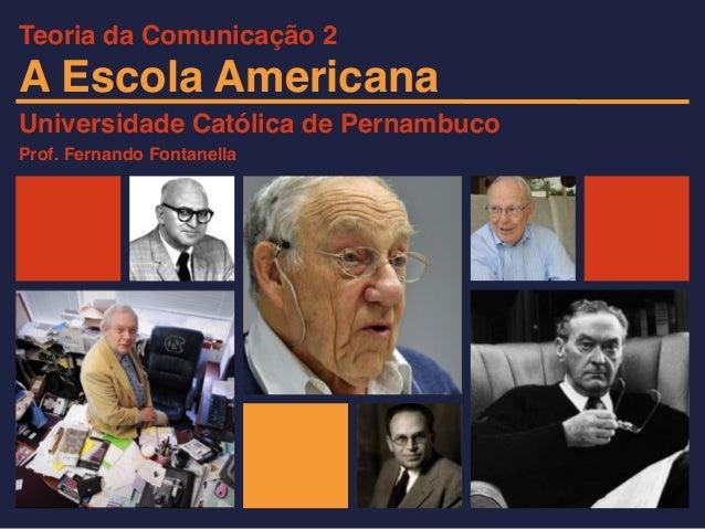 A Escola Americana Universidade Católica de Pernambuco Prof. Fernando Fontanella Teoria da Comunicação 2