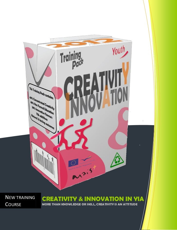 NEW TRAINING   CREATIVITY & INNOVATION IN YIACOURSE         MORE THAN KNOWLEDGE OR SKILL, CREATIVITY IS AN ATTITUDE