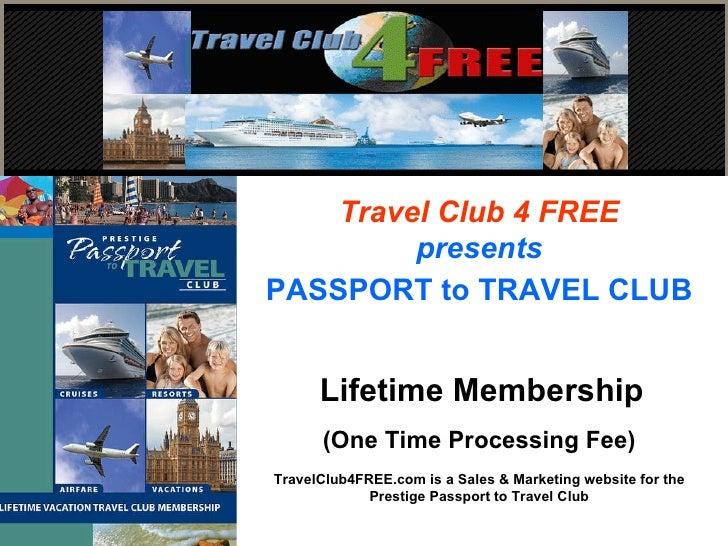 Travel Club 4 FREE presents PASSPORT to TRAVEL CLUB   Lifetime Membership (One Time Processing Fee) TravelClub4FREE.com is...
