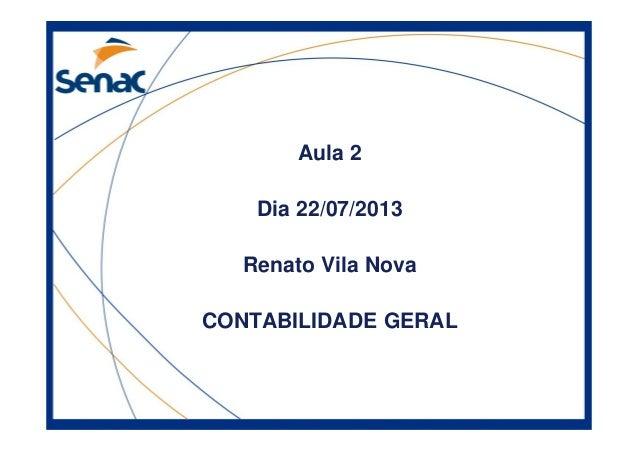 Aula 2 Dia 22/07/2013 Renato Vila Nova CONTABILIDADE GERAL