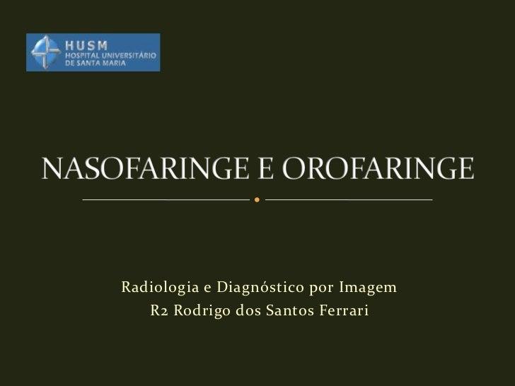 Radiologia e Diagnóstico por Imagem   R2 Rodrigo dos Santos Ferrari