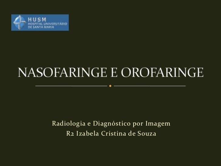 Radiologia e Diagnóstico por Imagem    R2 Izabela Cristina de Souza