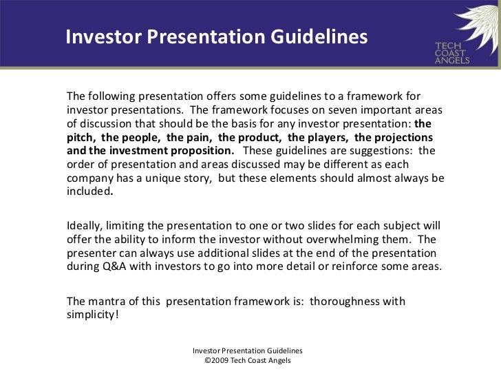 Investor Presentation Guidelines      TECH COAST ANGELS The following presentation offers some guidelines to a framework f...