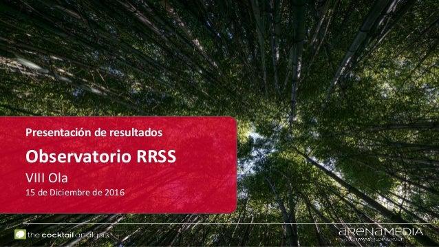 Presentación de resultados Observatorio RRSS VIII Ola 15 de Diciembre de 2016