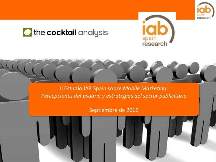 II Estudio IAB Spain sobre Mobile Marketing:<br />Percepciones del usuario y estrategias del sector publicitario<br />Sept...