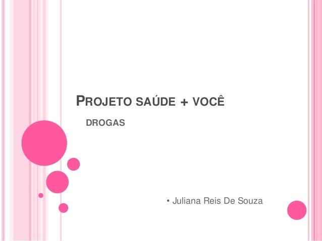 PROJETO SAÚDE + VOCÊ DROGAS • Juliana Reis De Souza