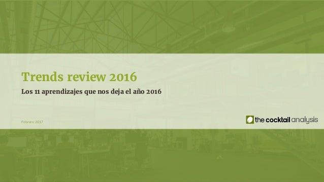 Febrero 2017 Trends review 2016 Los 11 aprendizajes que nos deja el año 2016