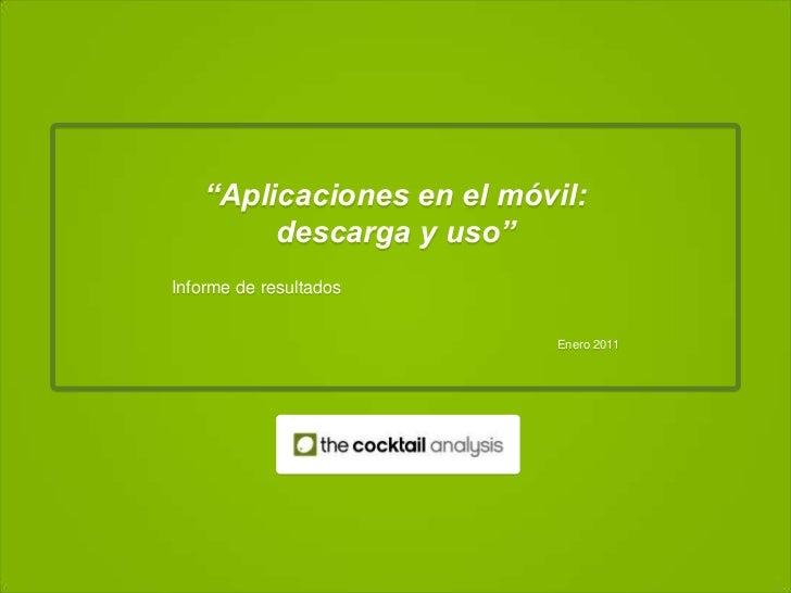 """""""Aplicaciones en el móvil:         descarga y uso""""Informe de resultados                           Enero 2011"""