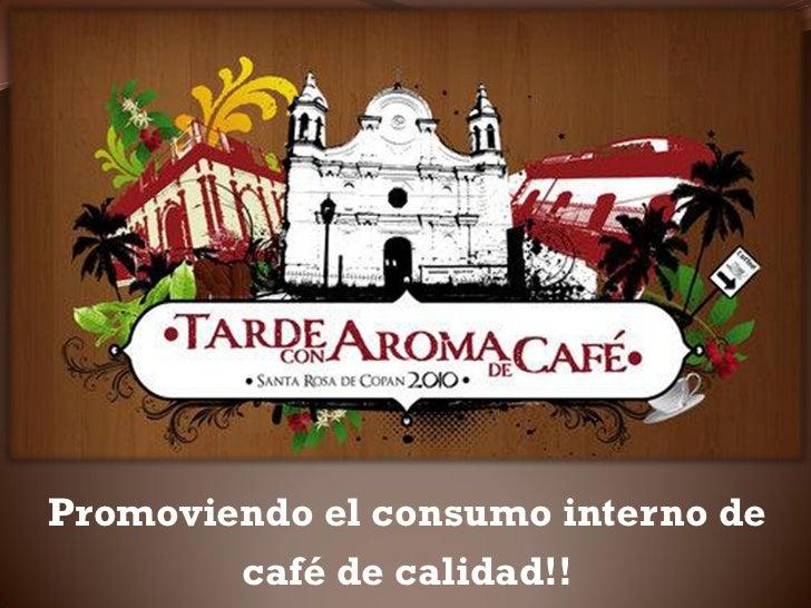Promoviendo el consumo interno de        café de calidad!!