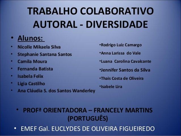 TRABALHO COLABORATIVO AUTORAL - DIVERSIDADE • Alunos: • Nicolle Mikaela Silva • Stephanie Santana Santos • Camila Moura • ...