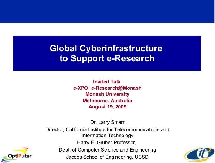 Global Cyberinfrastructure  to Support e-Research Invited Talk  e-XPO: e-Research@Monash Monash University Melbourne, Aust...