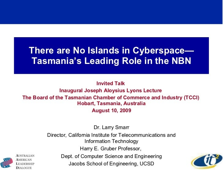 There are No Islands in Cyberspace—Tasmania's Leading Role in the NBN Invited Talk  Inaugural Joseph Aloysius Lyons Lectur...