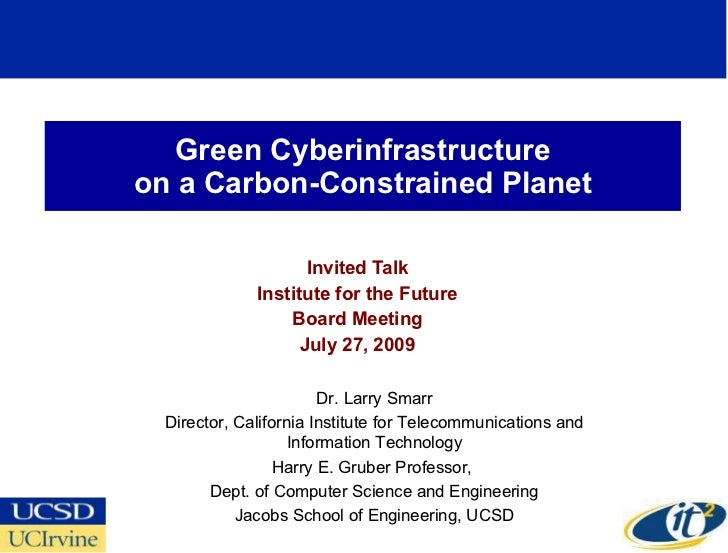 Green Cyberinfrastructure on a Carbon-Constrained Planet Invited Talk Institute for the Future Board Meeting July 27, 2009...
