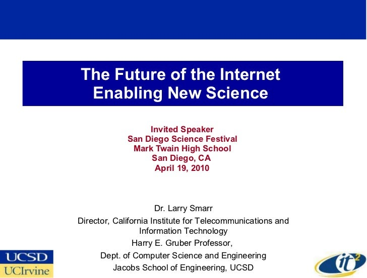 The Future of the Internet  Enabling New Science  Invited Speaker San Diego Science Festival Mark Twain High School San Di...