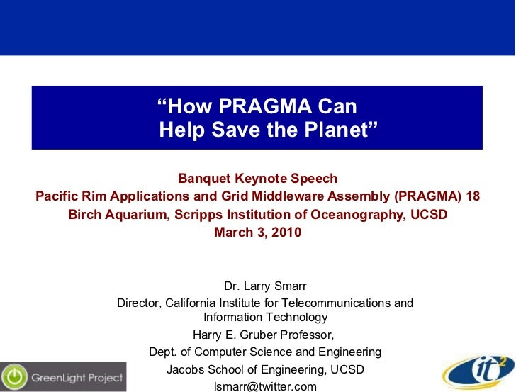 """ How PRAGMA Can    Help Save the Planet"" Banquet Keynote Speech Pacific Rim Applications and Grid Middleware Assembly (PR..."
