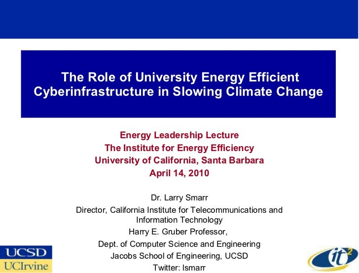 The Role of University Energy Efficient Cyberinfrastructure in Slowing Climate Change Energy Leadership Lecture The Instit...