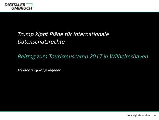 TrumpkipptPlänefürinternationale Datenschutzrechte BeitragzumTourismuscamp2017inWilhelmshaven AlexandraQuiring-...